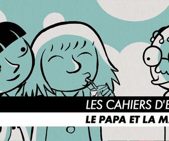 Replay Les Cahiers d'Esther - Episode 2 : Le papa et la maman